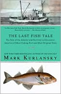 The Last Fish Tale: The Fate of the Atlantic and Survival in Gloucester, America's Oldest Fishing P